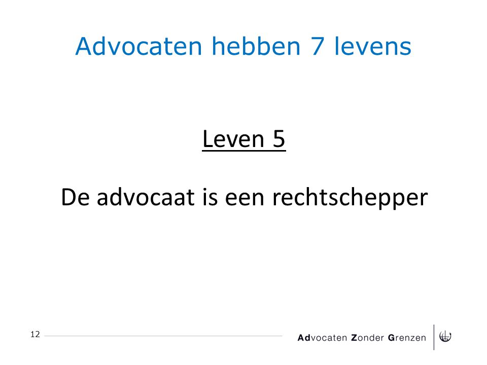 Advocaten hebben 7 levens 12 Leven 5 De advocaat is een rechtschepper