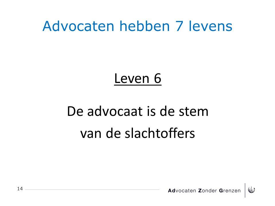 Advocaten hebben 7 levens 14 Leven 6 De advocaat is de stem van de slachtoffers
