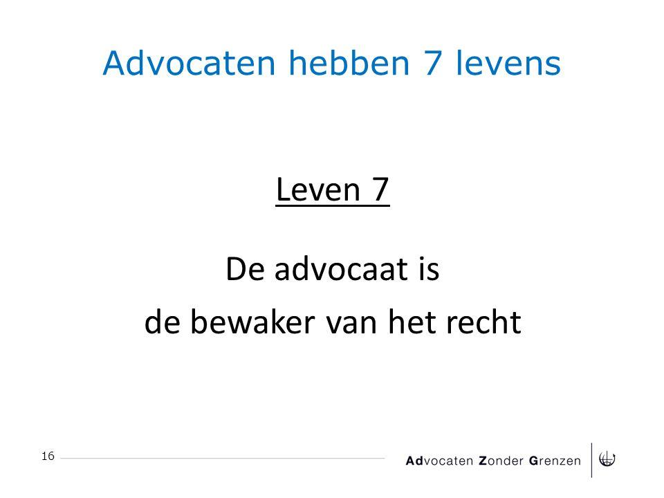 Advocaten hebben 7 levens 16 Leven 7 De advocaat is de bewaker van het recht