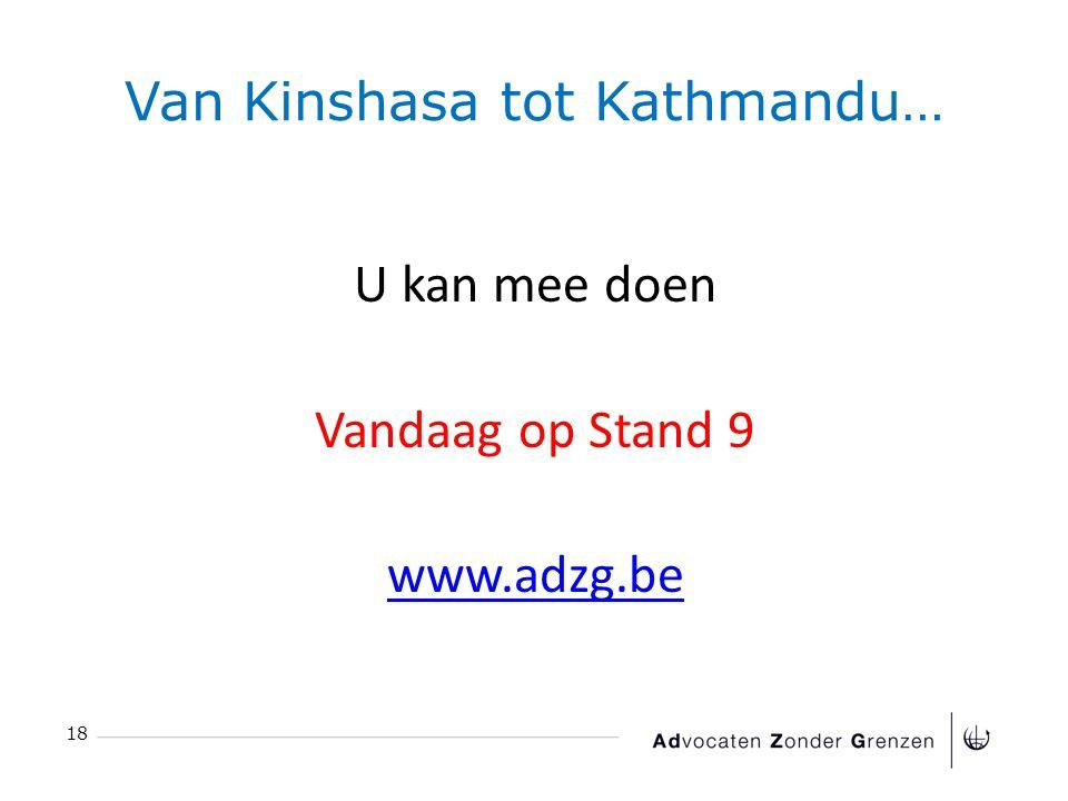 Van Kinshasa tot Kathmandu… 18 U kan mee doen Vandaag op Stand 9 www.adzg.be
