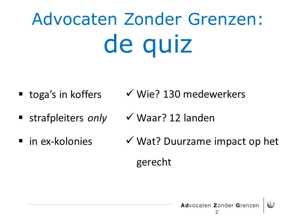 Advocaten Zonder Grenzen: de quiz  toga's in koffers  strafpleiters only  in ex-kolonies Wie.