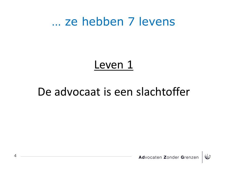 … ze hebben 7 levens 4 Leven 1 De advocaat is een slachtoffer