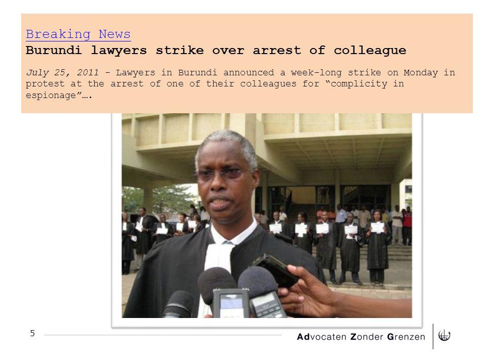5 Breaking News Breaking News Burundi lawyers strike over arrest of colleague July 25, 2011 - Lawyers in Burundi announced a week-long strike on Monda