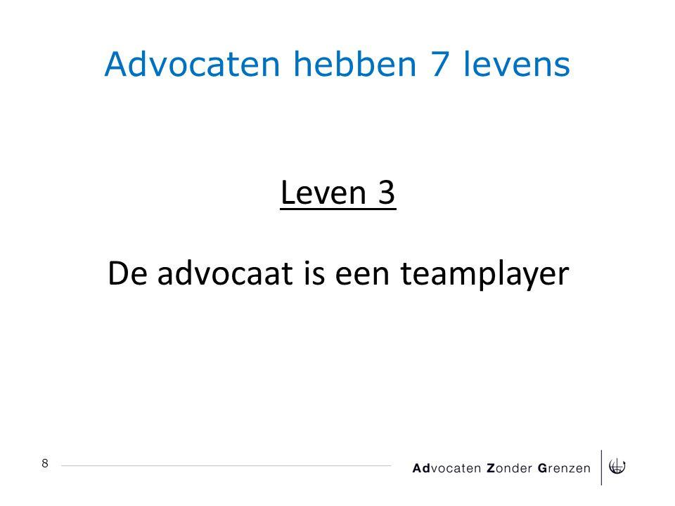 Advocaten hebben 7 levens 8 Leven 3 De advocaat is een teamplayer