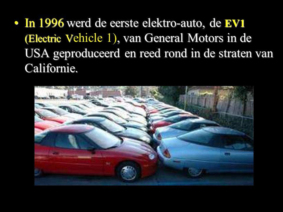In 1996 werd de eerste elektro-auto, de EV1 (Electric V, van General Motors in de USA geproduceerd en reed rond in de straten van Californie.In 1996 werd de eerste elektro-auto, de EV1 (Electric V ehicle 1), van General Motors in de USA geproduceerd en reed rond in de straten van Californie.