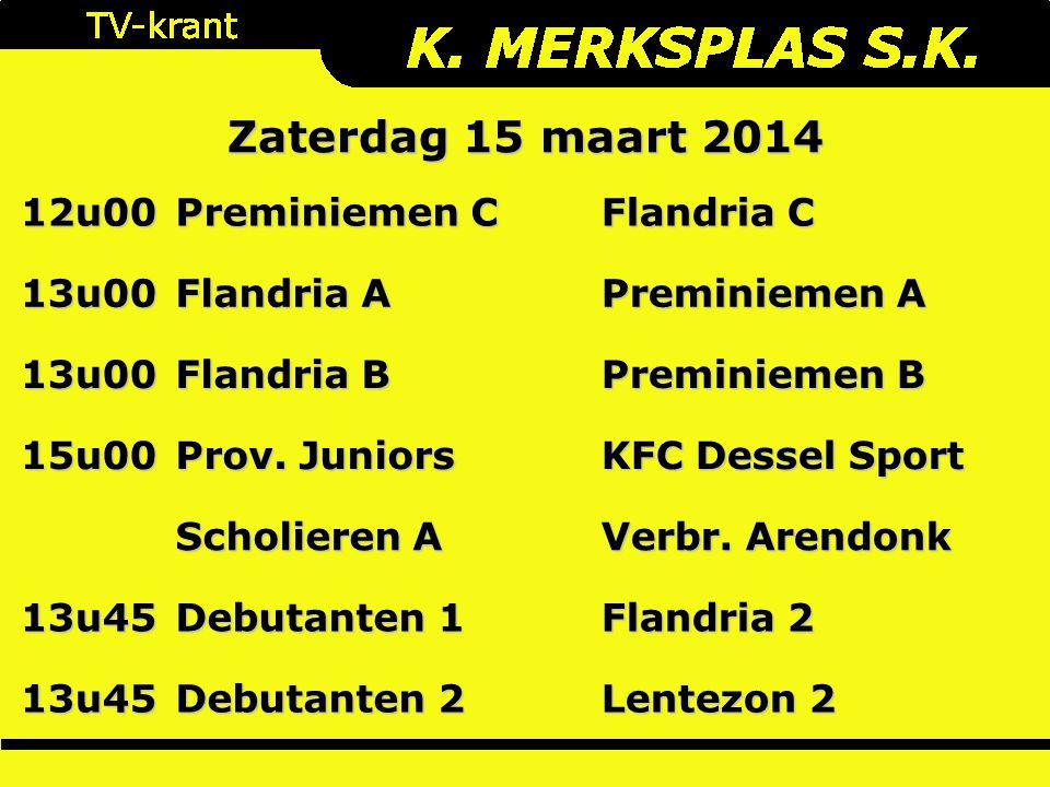 Zaterdag 15 maart 2014 12u00 Preminiemen C Flandria C 13u00 Flandria A Preminiemen A 13u00 Flandria B Preminiemen B 15u00 Prov.