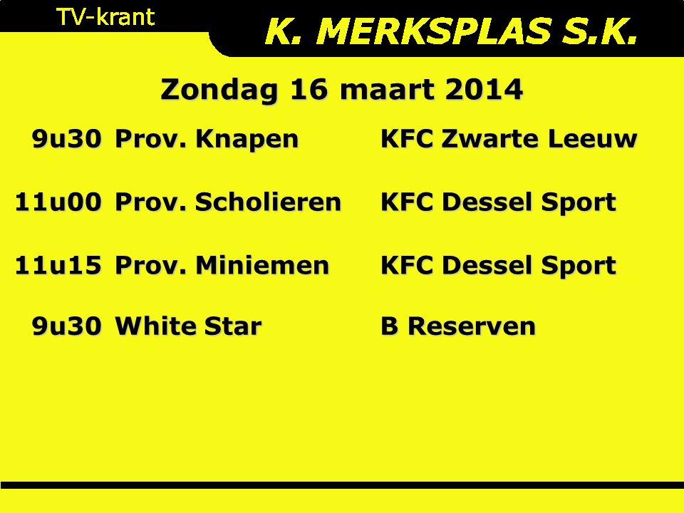 Zondag 16 maart 2014 9u30 Prov. Knapen KFC Zwarte Leeuw 11u00 Prov.