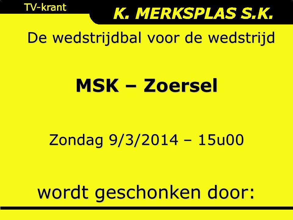 De wedstrijdbal voor de wedstrijd wordt geschonken door: Zondag 9/3/2014 – 15u00 MSK – Zoersel