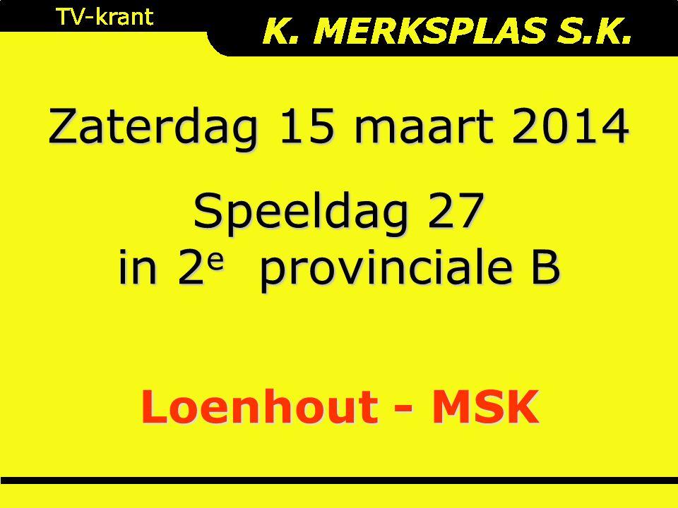 Zaterdag 15 maart 2014 Speeldag 27 in 2 e provinciale B Loenhout - MSK