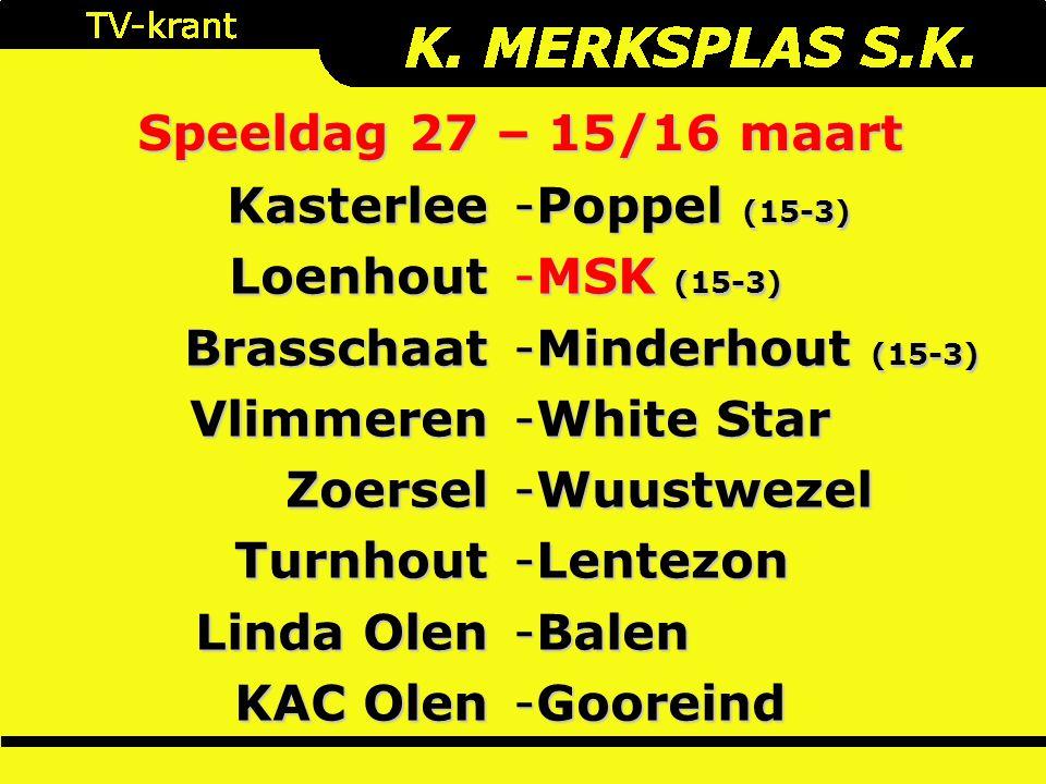 Speeldag 27 – 15/16 maart KasterleeLoenhoutBrasschaatVlimmerenZoerselTurnhout Linda Olen KAC Olen -Poppel (15-3) -MSK (15-3) -Minderhout (15-3) -White Star -Wuustwezel -Lentezon -Balen -Gooreind
