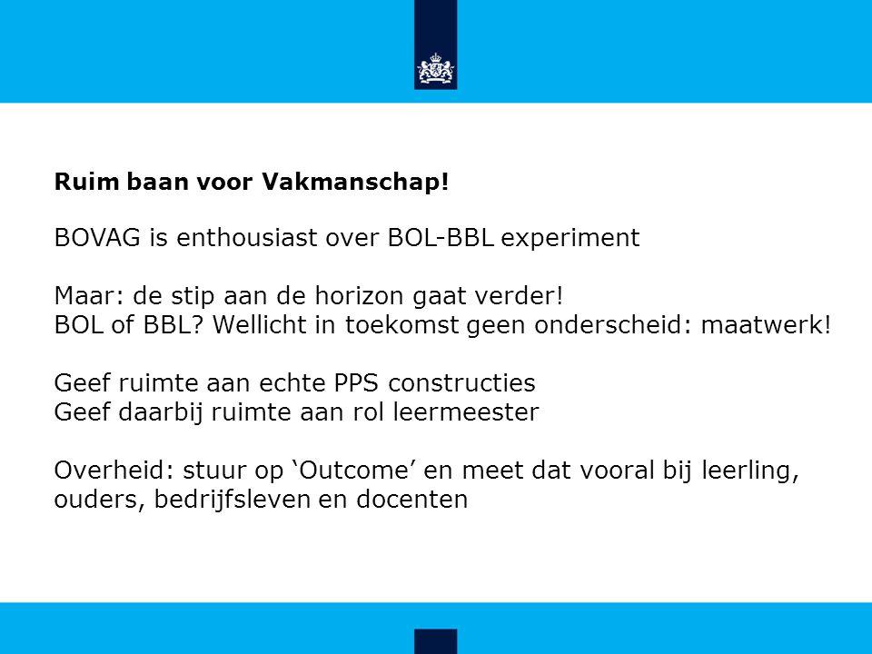Ruim baan voor Vakmanschap! BOVAG is enthousiast over BOL-BBL experiment Maar: de stip aan de horizon gaat verder! BOL of BBL? Wellicht in toekomst ge