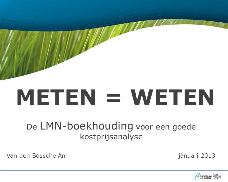 De LMN-boekhouding voor een goede kostprijsanalyse METEN = WETEN Van den Bossche An januari 2013