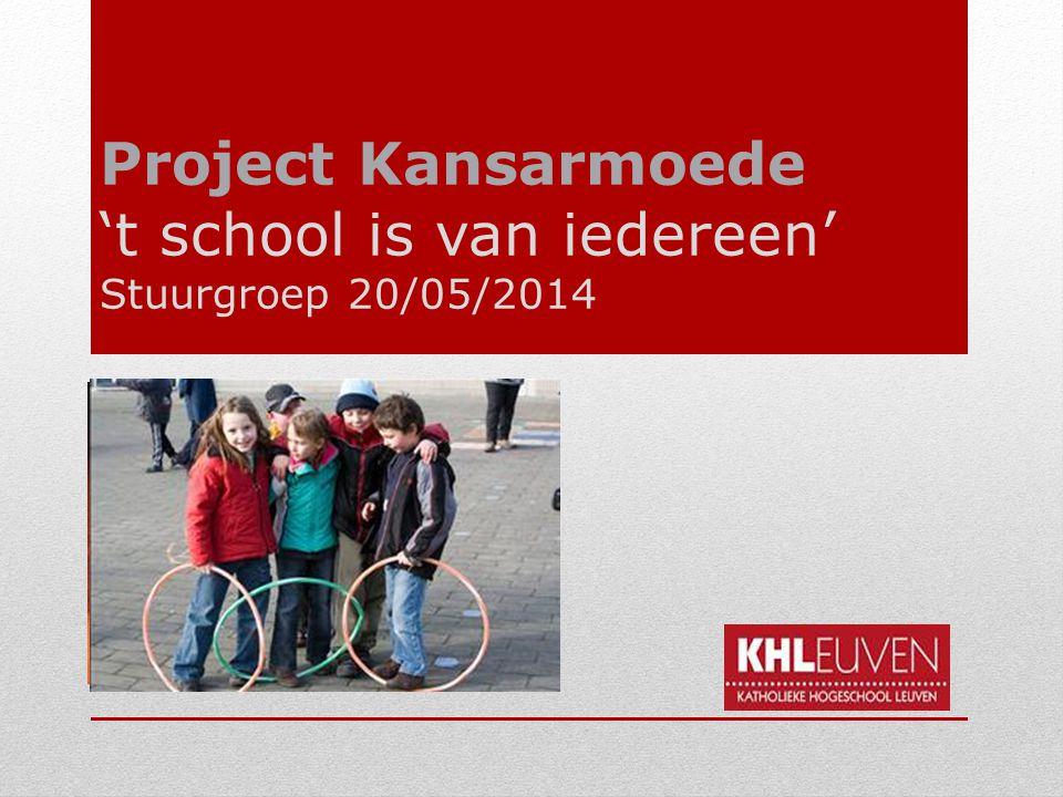 Project Kansarmoede 't school is van iedereen' Stuurgroep 20/05/2014