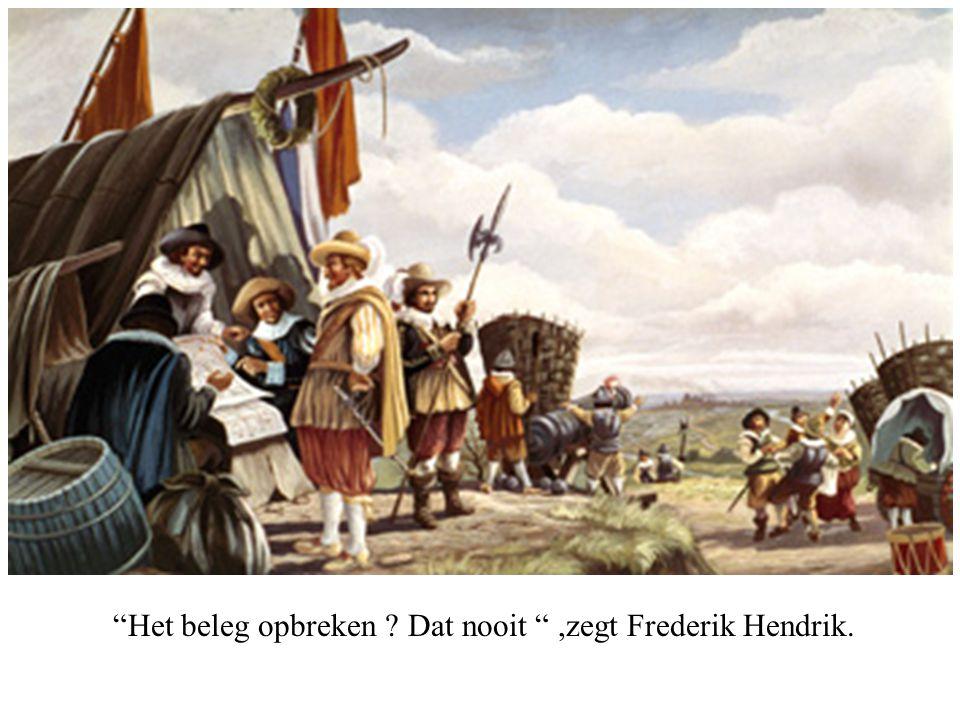 """""""Het beleg opbreken ? Dat nooit """",zegt Frederik Hendrik."""