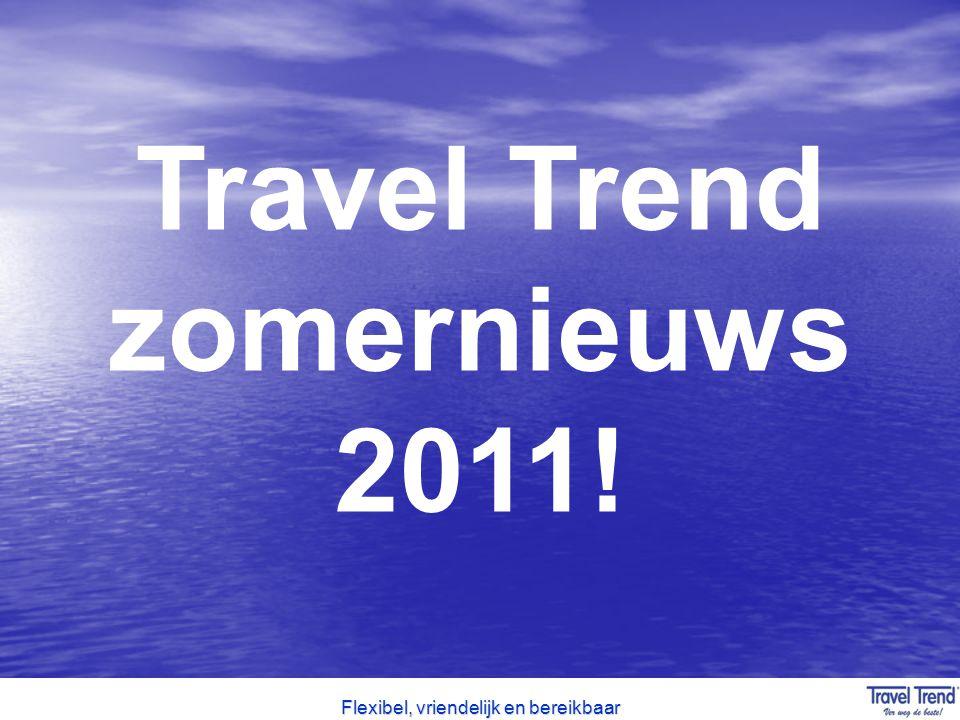 Flexibel, vriendelijk en bereikbaar Travel Trend zomernieuws 2011!