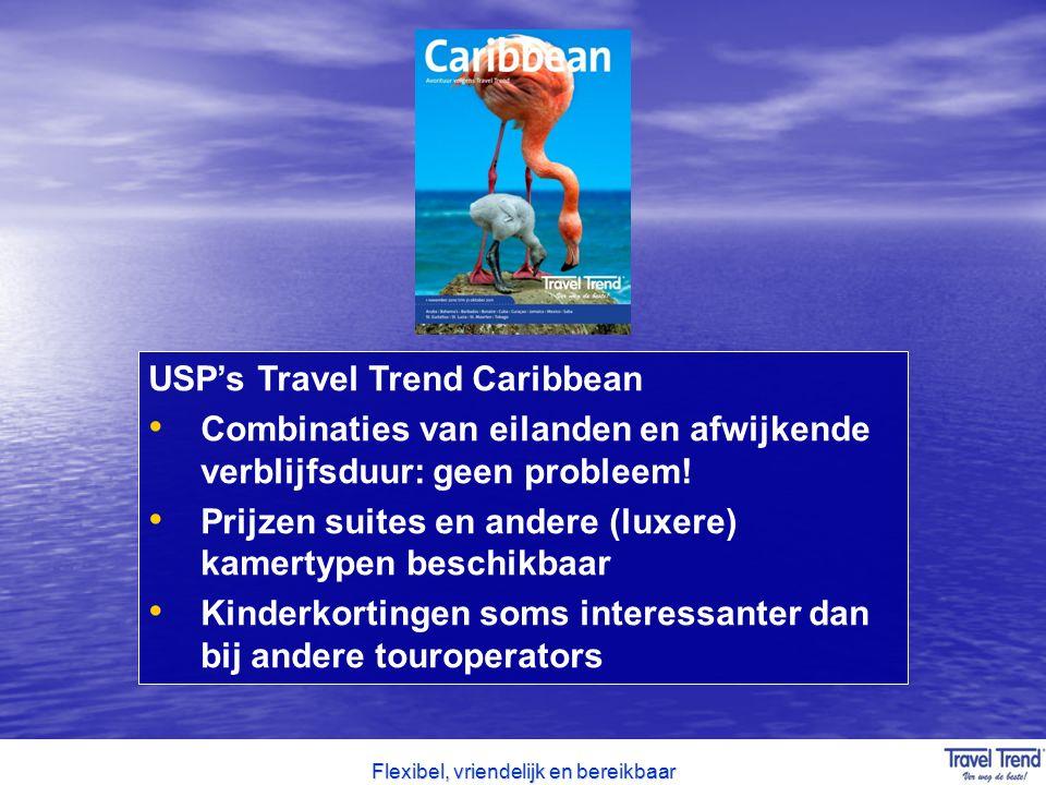 Flexibel, vriendelijk en bereikbaar USP's Travel Trend Caribbean Combinaties van eilanden en afwijkende verblijfsduur: geen probleem! Prijzen suites e