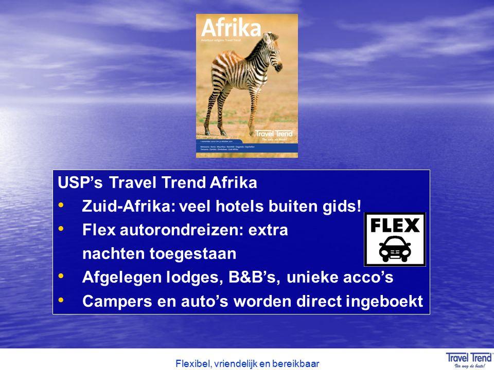 Flexibel, vriendelijk en bereikbaar USP's Travel Trend Afrika Zuid-Afrika: veel hotels buiten gids! Flex autorondreizen: extra nachten toegestaan Afge