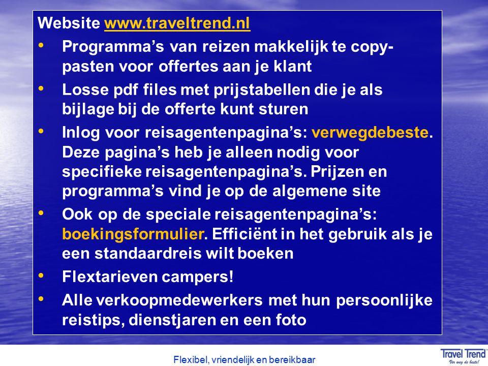 Flexibel, vriendelijk en bereikbaar Website www.traveltrend.nlwww.traveltrend.nl Programma's van reizen makkelijk te copy- pasten voor offertes aan je