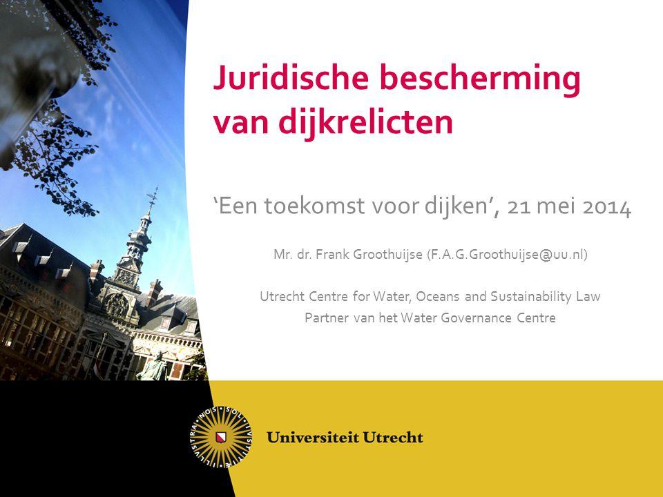 Juridische bescherming van dijkrelicten 'Een toekomst voor dijken', 21 mei 2014 Mr.