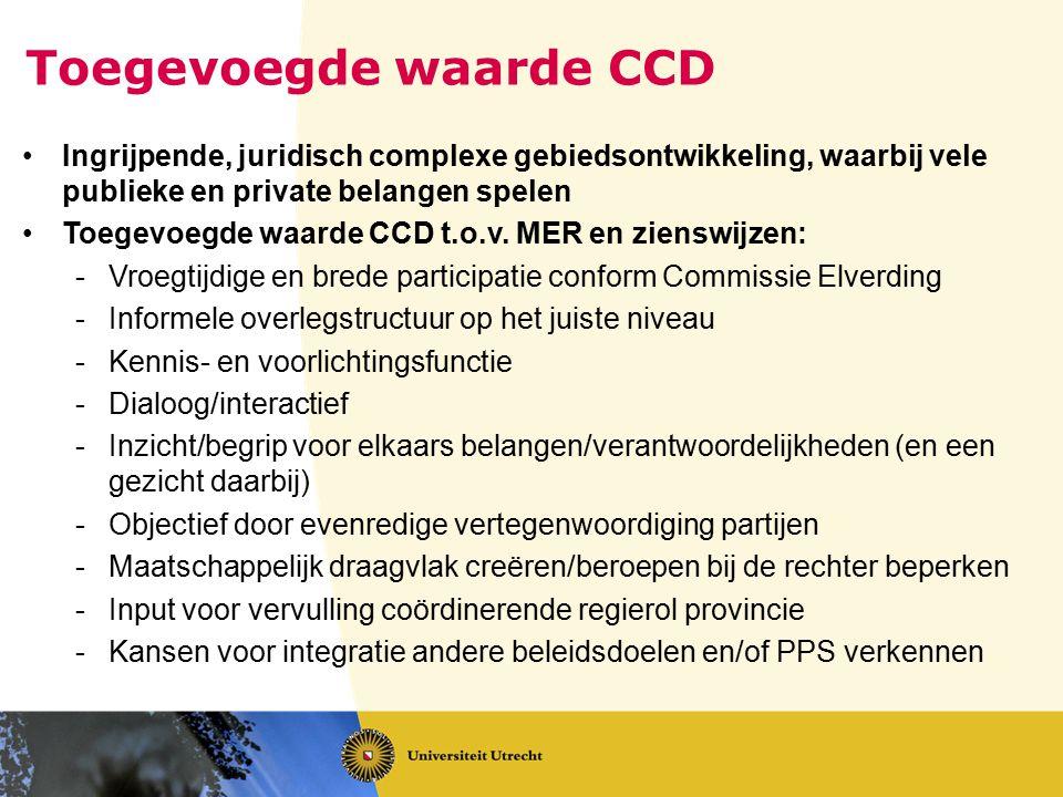 Toegevoegde waarde CCD Ingrijpende, juridisch complexe gebiedsontwikkeling, waarbij vele publieke en private belangen spelen Toegevoegde waarde CCD t.o.v.