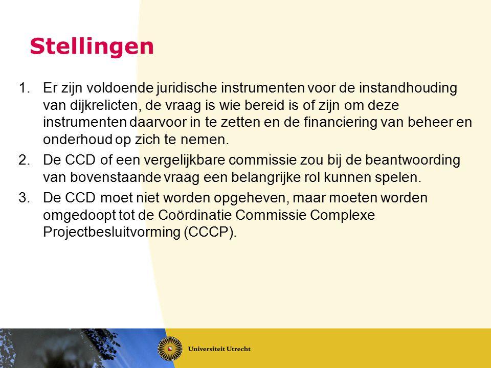 Stellingen 1.Er zijn voldoende juridische instrumenten voor de instandhouding van dijkrelicten, de vraag is wie bereid is of zijn om deze instrumenten daarvoor in te zetten en de financiering van beheer en onderhoud op zich te nemen.