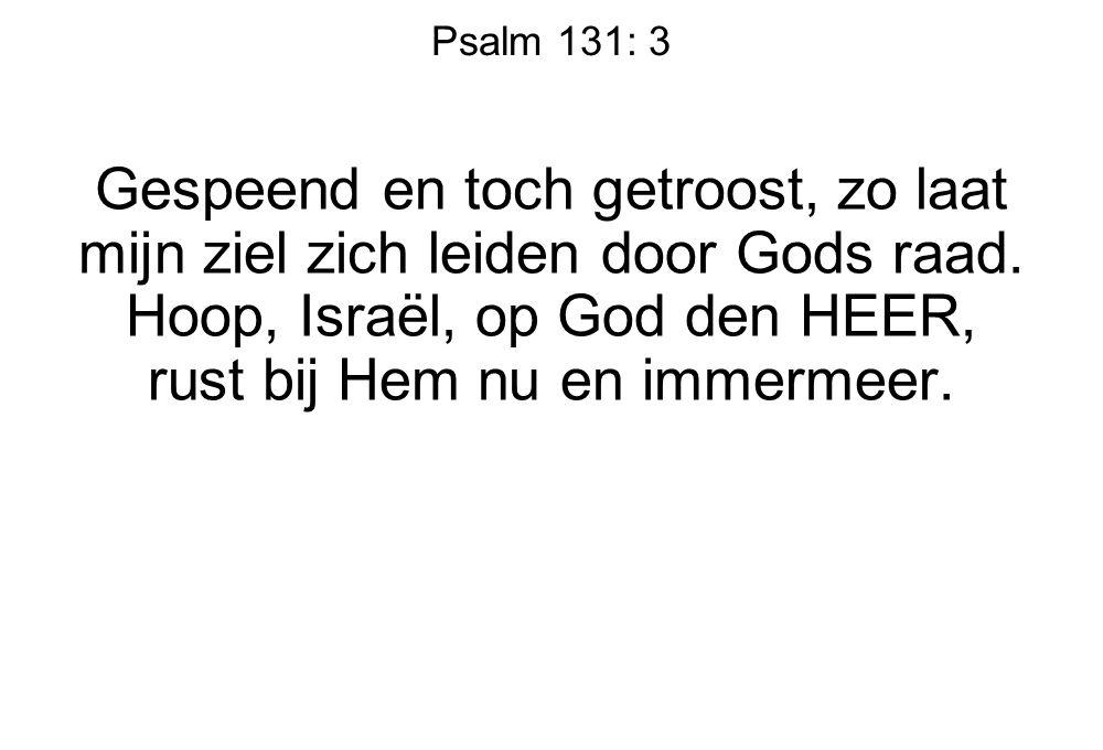 Psalm 131: 3 Gespeend en toch getroost, zo laat mijn ziel zich leiden door Gods raad. Hoop, Israël, op God den HEER, rust bij Hem nu en immermeer.