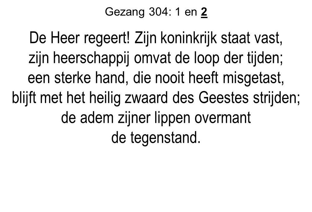 Gezang 304: 1 en 2 De Heer regeert.