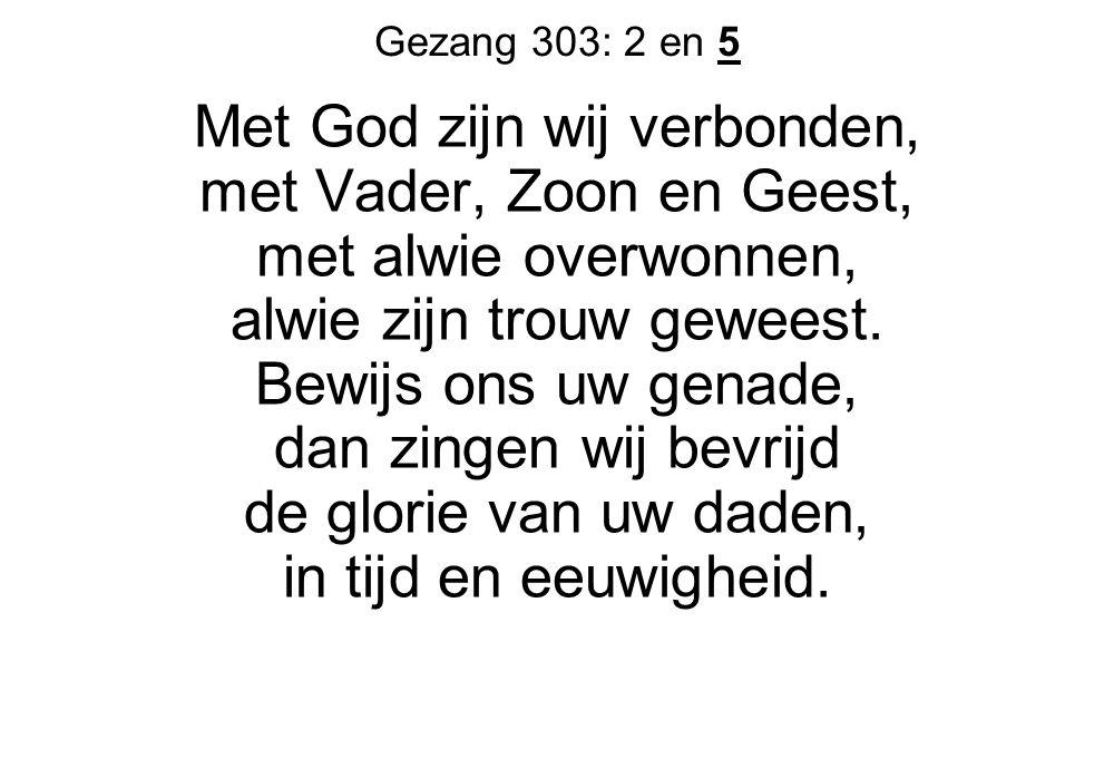 Gezang 303: 2 en 5 Met God zijn wij verbonden, met Vader, Zoon en Geest, met alwie overwonnen, alwie zijn trouw geweest.