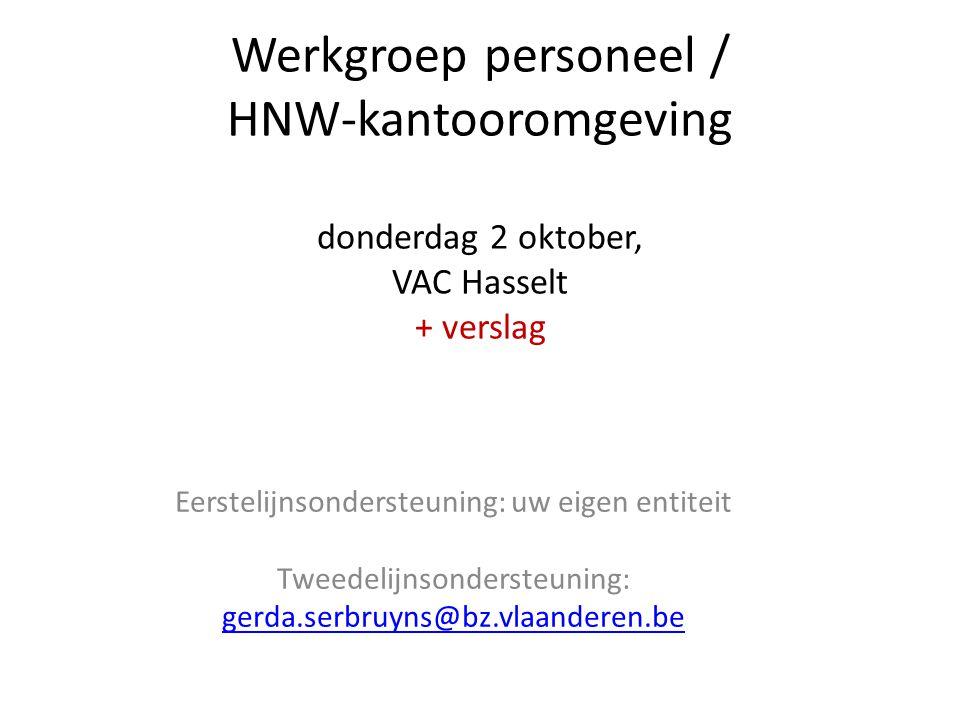 Werkgroep personeel / HNW-kantooromgeving donderdag 2 oktober, VAC Hasselt + verslag Eerstelijnsondersteuning: uw eigen entiteit Tweedelijnsondersteun