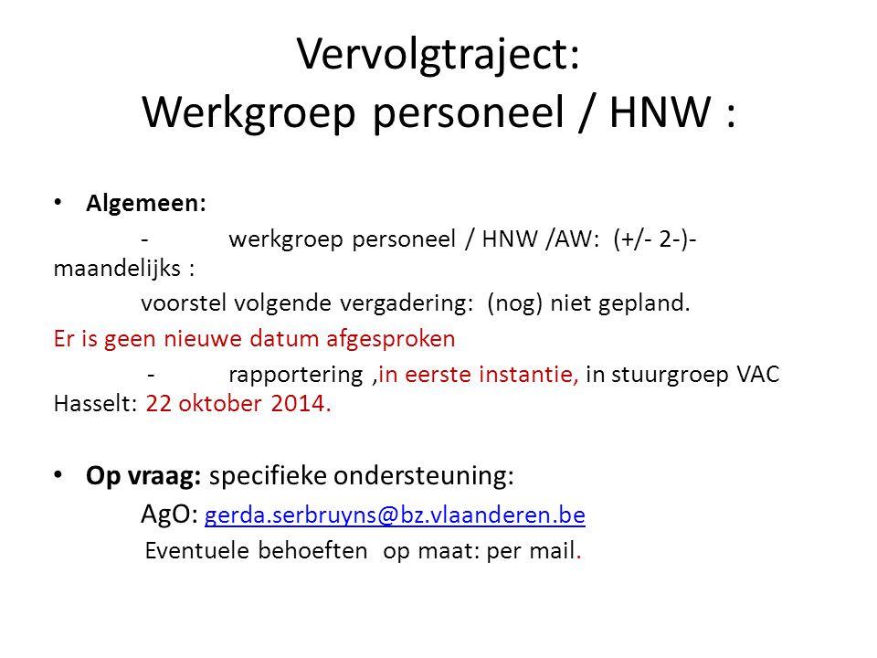 Vervolgtraject: Werkgroep personeel / HNW : Algemeen: -werkgroep personeel / HNW /AW: (+/- 2-)- maandelijks : voorstel volgende vergadering: (nog) nie