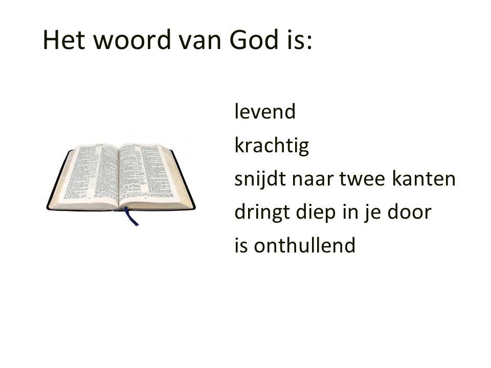 Het woord van God is: levend krachtig snijdt naar twee kanten dringt diep in je door is onthullend
