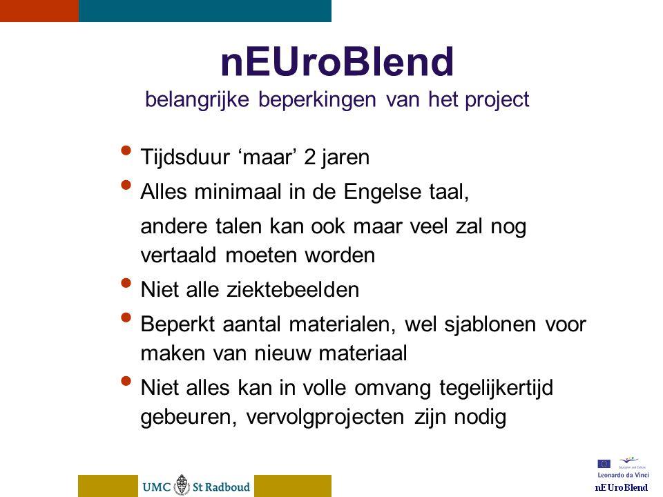 nEUroBlend Presentation, den Bosch, sep 30, 2005 nEUroBlend belangrijke beperkingen van het project Tijdsduur 'maar' 2 jaren Alles minimaal in de Enge