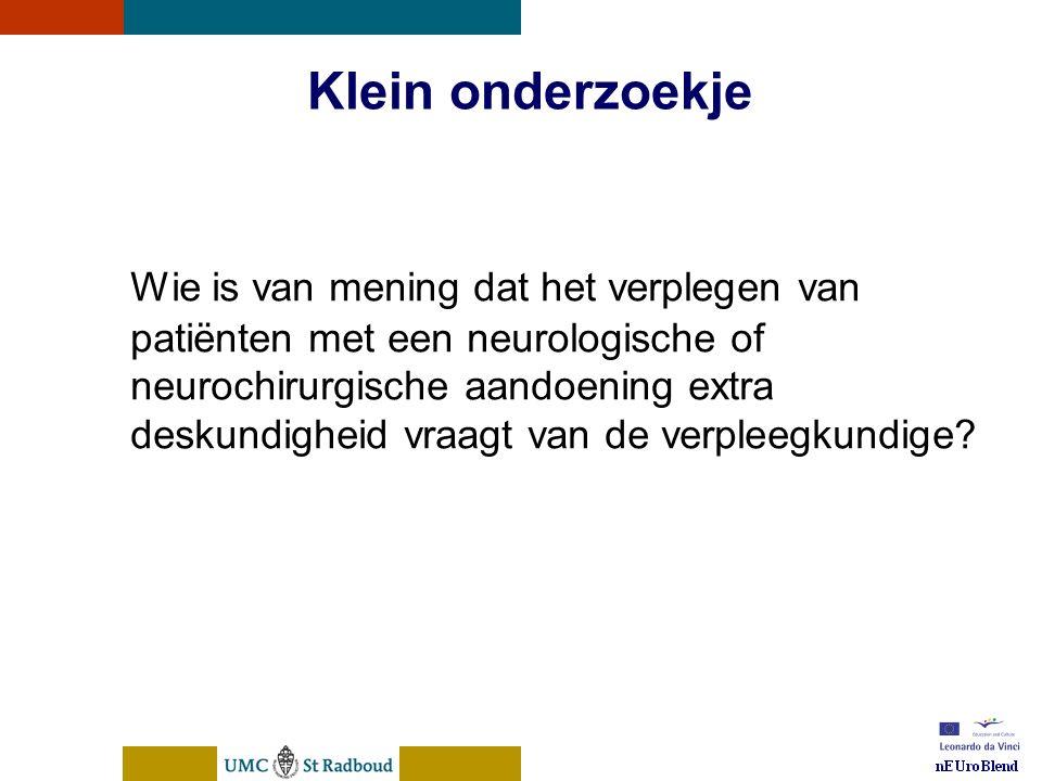nEUroBlend Presentation, den Bosch, sep 30, 2005 Klein onderzoekje Wie is van mening dat het verplegen van patiënten met een neurologische of neurochirurgische aandoening extra deskundigheid vraagt van de verpleegkundige