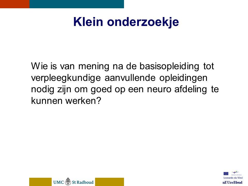 nEUroBlend Presentation, den Bosch, sep 30, 2005 Klein onderzoekje Wie is van mening na de basisopleiding tot verpleegkundige aanvullende opleidingen nodig zijn om goed op een neuro afdeling te kunnen werken