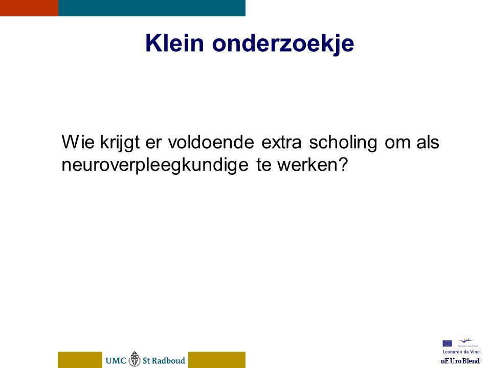 nEUroBlend Presentation, den Bosch, sep 30, 2005 Klein onderzoekje Wie krijgt er voldoende extra scholing om als neuroverpleegkundige te werken?