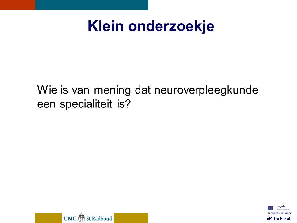 nEUroBlend Presentation, den Bosch, sep 30, 2005 Klein onderzoekje Wie is van mening dat neuroverpleegkunde een specialiteit is?