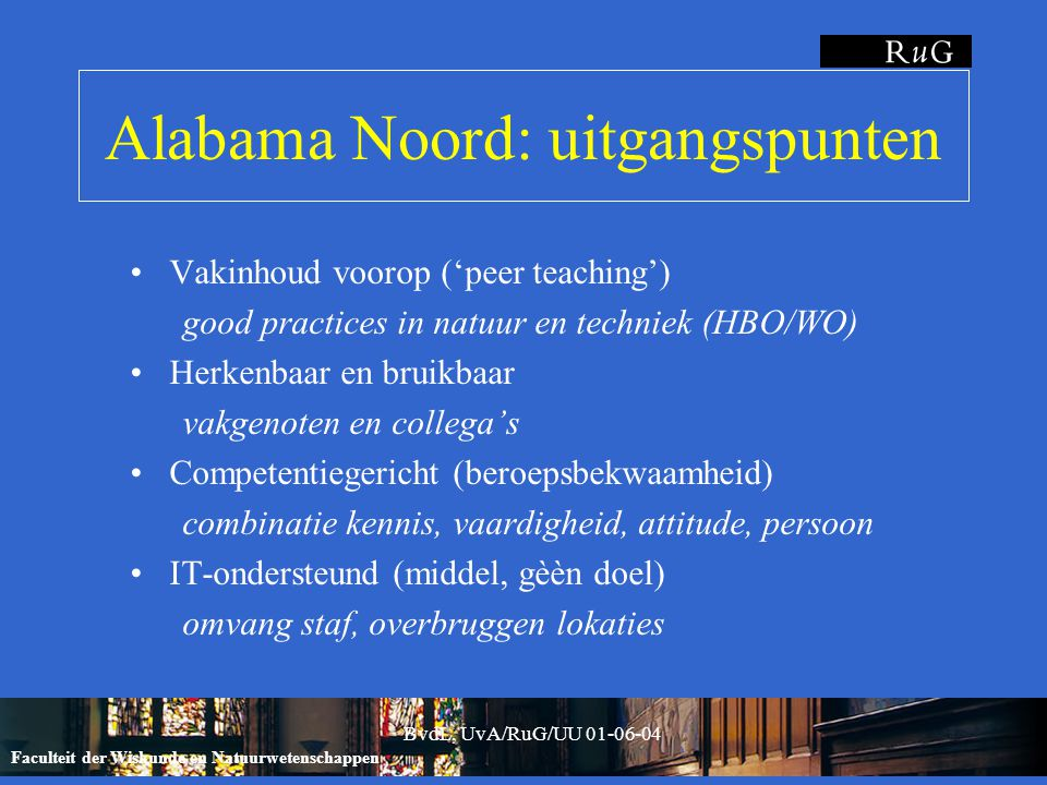Faculteit der Wiskunde en Natuurwetenschappen BvdL, UvA/RuG/UU 01-06-04 Alabama Noord: good practices Wat is een good practice.