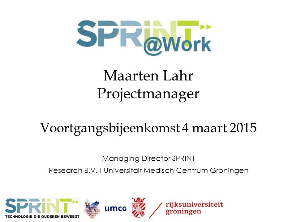 Maarten Lahr Projectmanager Voortgangsbijeenkomst 4 maart 2015 Managing Director SPRINT Research B.V. I Universitair Medisch Centrum Groningen