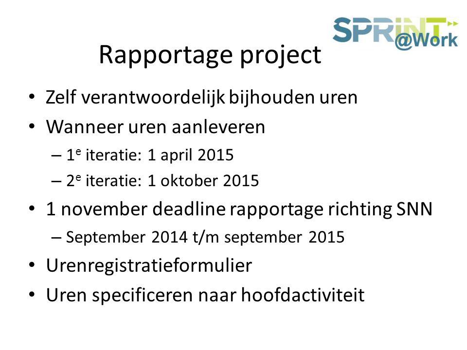 Rapportage project Zelf verantwoordelijk bijhouden uren Wanneer uren aanleveren – 1 e iteratie: 1 april 2015 – 2 e iteratie: 1 oktober 2015 1 november