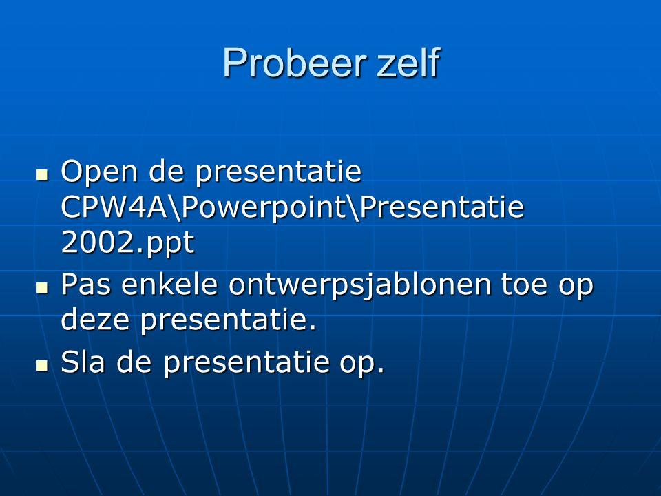 Probeer zelf Open de presentatie CPW4A\Powerpoint\Presentatie 2002.ppt Open de presentatie CPW4A\Powerpoint\Presentatie 2002.ppt Pas enkele ontwerpsja