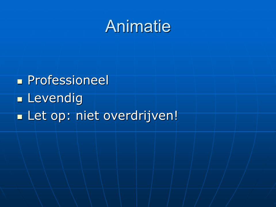 Animatie Professioneel Professioneel Levendig Levendig Let op: niet overdrijven.