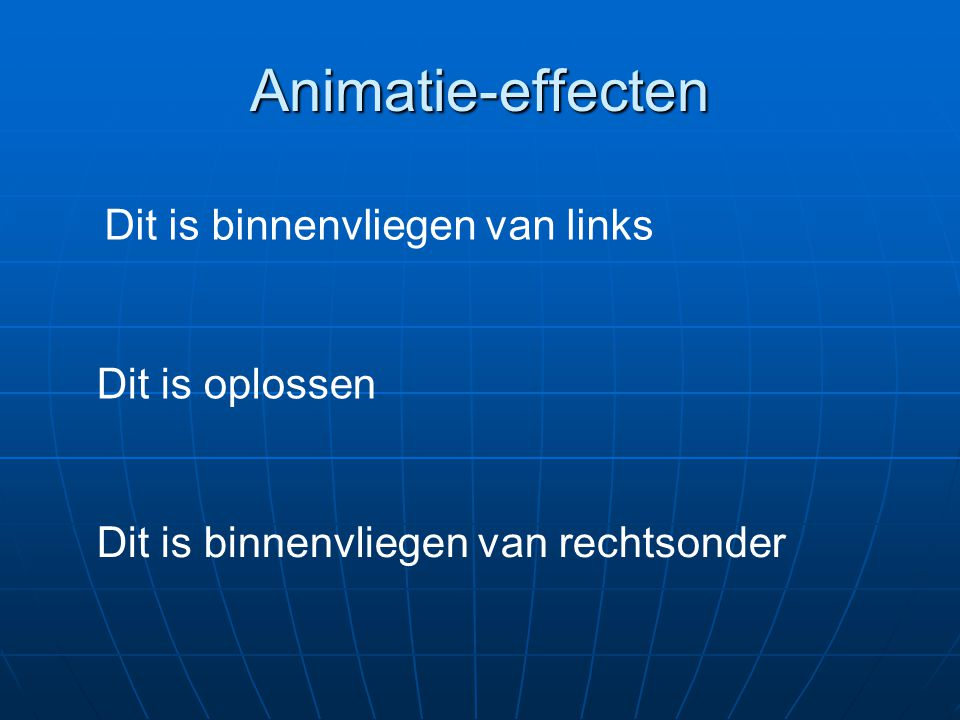 Animatie-effecten Dit is binnenvliegen van links Dit is oplossen Dit is binnenvliegen van rechtsonder