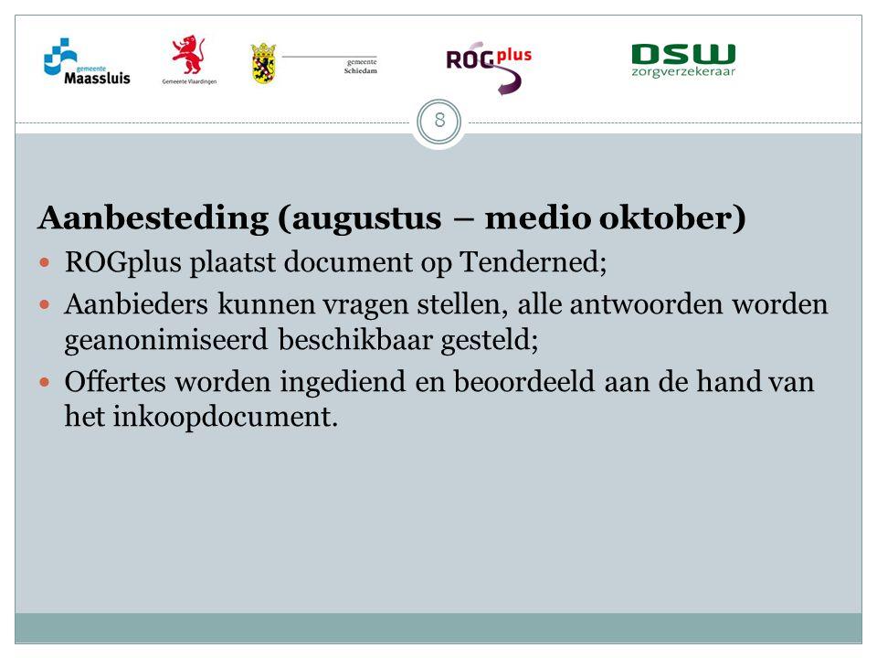 Aanbesteding (augustus – medio oktober) ROGplus plaatst document op Tenderned; Aanbieders kunnen vragen stellen, alle antwoorden worden geanonimiseerd