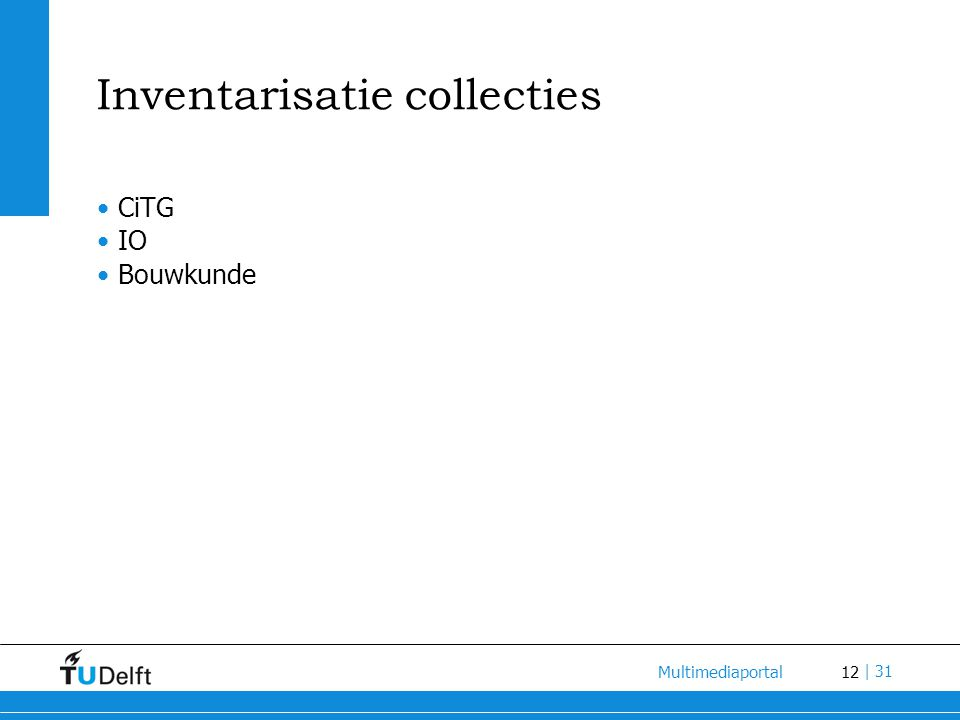 12 Multimediaportal | 31 Inventarisatie collecties CiTG IO Bouwkunde
