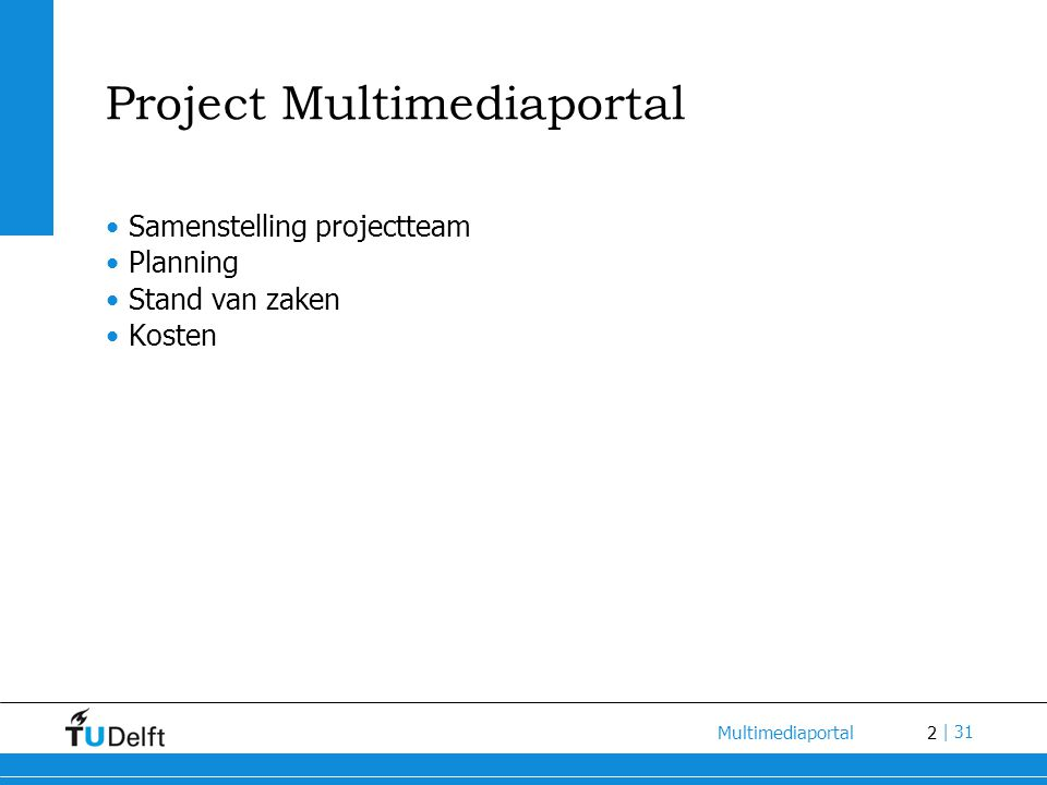 2 Multimediaportal | 31 Project Multimediaportal Samenstelling projectteam Planning Stand van zaken Kosten