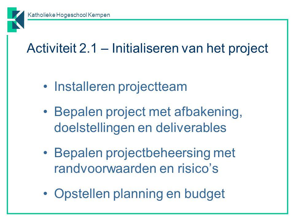 Katholieke Hogeschool Kempen Installeren projectteam Bepalen project met afbakening, doelstellingen en deliverables Bepalen projectbeheersing met rand