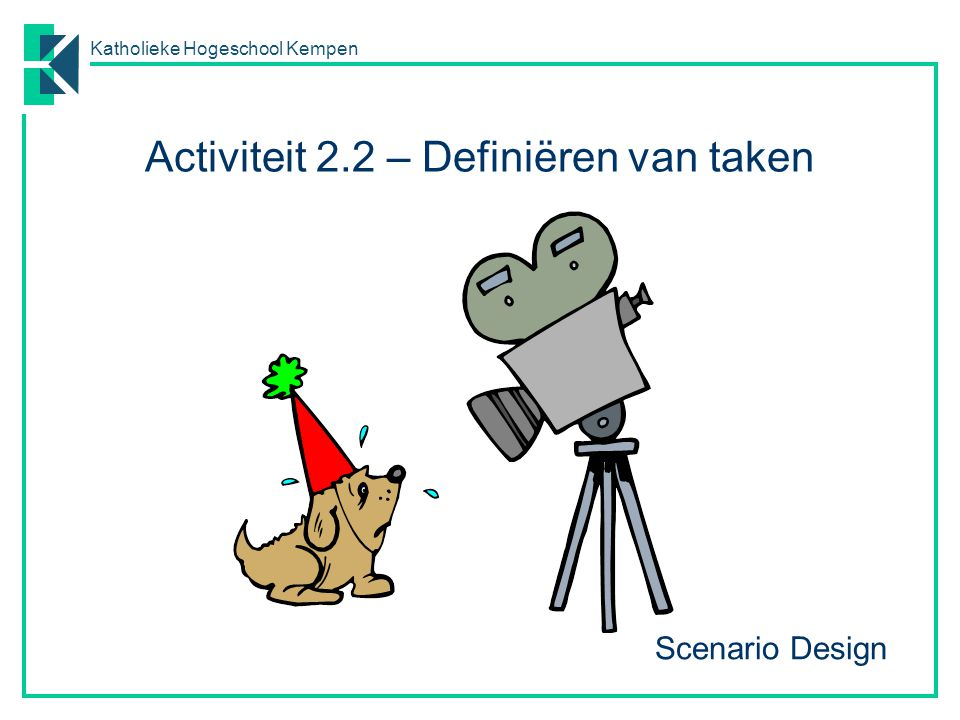Katholieke Hogeschool Kempen Scenario Design Activiteit 2.2 – Definiëren van taken