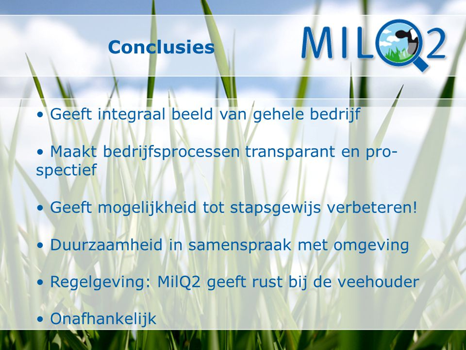 Conclusies Geeft integraal beeld van gehele bedrijf Maakt bedrijfsprocessen transparant en pro- spectief Geeft mogelijkheid tot stapsgewijs verbeteren