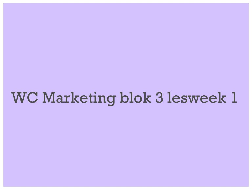 WC Marketing blok 3 lesweek 1