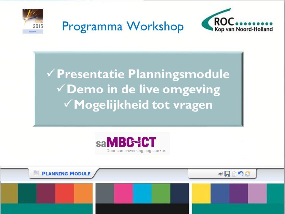 Programma Workshop Presentatie Planningsmodule Demo in de live omgeving Mogelijkheid tot vragen